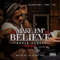 Make Em Believe - Kevin Gates