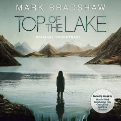 Top Of The Lake OST (P.1) - Mark Bradshaw