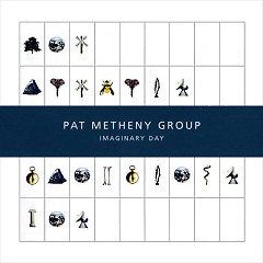 Imaginary Day - The Pat Metheny Group