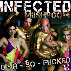 U R So Fucked - Infected Mushroom