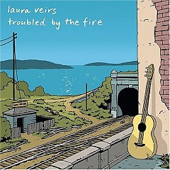 Troubled By The Fire - Laura Veirs