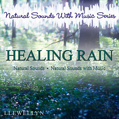 Natural Sounds With Music Series. Healing Rain - Llewellyn & Juliana