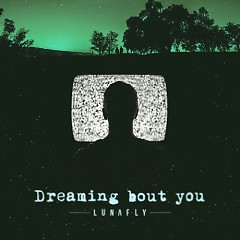 Dreaming Bout You (Single) - LUNAFLY