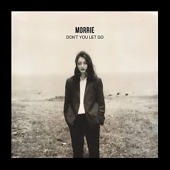 Don't You Let Go (Single) - Morrie