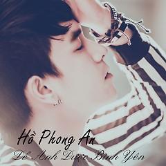 Để Anh Được Bình Yên - Hồ Phong An