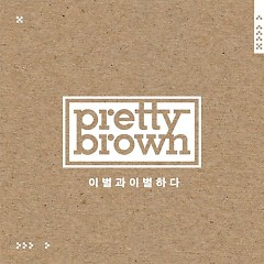 Break Up With Break Up - Pretty Brown