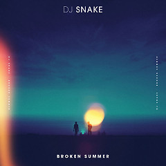 Broken Summer (Single) - DJ Snake