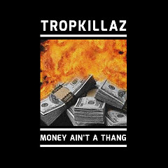 Money Ain't A Thang (Single) - Tropkillaz
