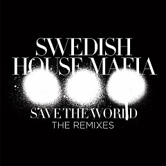 Save The World (The Remixes) - EP - Swedish House Mafia