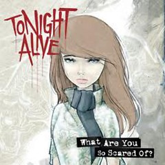 What Are You So Scared Of - Tonight Alive