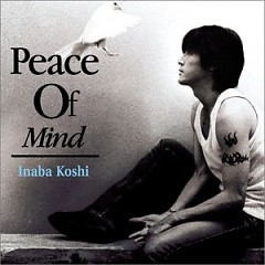 Peace Of Mind - Koshi Inaba