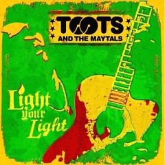 Light Your Light - Toots and the Maytals