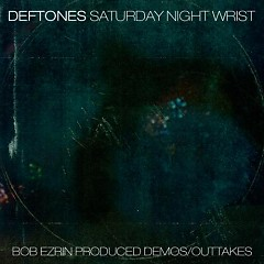 Saturday Night Wrist Demos & Outtakes (Bob Ezrin) - Deftones