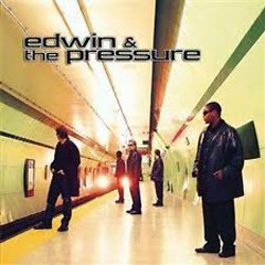 Edwin & The Pressure