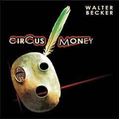 Walter Becker - Circus Money - Steely Dan