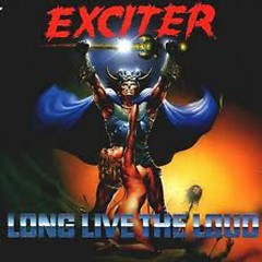 Long Live The Loud - Exciter