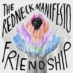 Friendship  - The Redneck Manifesto