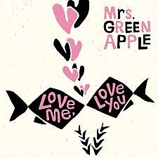 Love Me, Love You - Mrs. GREEN APPLE