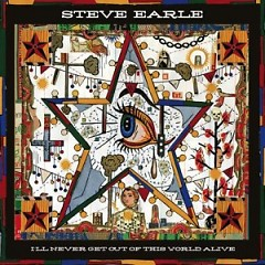 I'll Never Get Out Of The World Alive - Steve Earle
