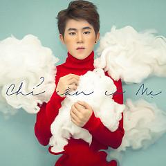 Chỉ Cần Có Mẹ (Single) - Fame Chí Thành