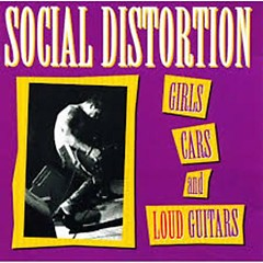 Girls, Cars & Loud Guitars - Social Distortion