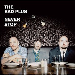 Never Stop (2010) - The Bad Plus