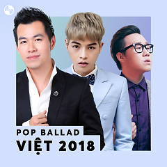 Nhạc Pop Ballad Việt 2018 - Various Artists