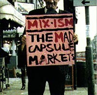MIX-ISM - The Mad Capsule Markets