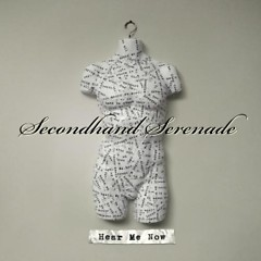 Hear Me Now - Secondhand Serenade