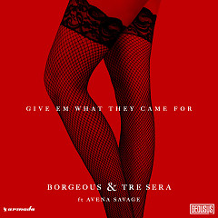 Give Em What They Came For (Single) - Borgeous, Tre Sera