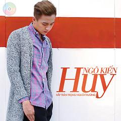 Album Hãy Trân Trọng Người Thương (Single) - Ngô Kiến Huy