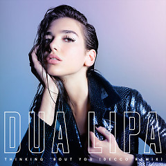 Thinking 'Bout You (DECCO Remix) (Single) - Dua Lipa