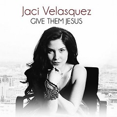 Give Them Jesus (Single) - Jaci Velasquez