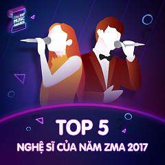 Top 5 Nghệ Sĩ Của Năm ZMA 2017 - Various Artists