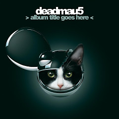 Album Title Goes Here (CD1) - Deadmau5