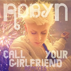 Call Your Girlfriend (Remixes) (EP) - Robyn