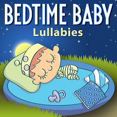 Bedtime Baby: Lullabies - Lullaby Baby