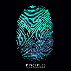 On My Mind (Remixes, Pt. 1) (Single) - Disciples
