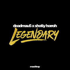 Legendary (Single) - Deadmau5, Shotty Horroh