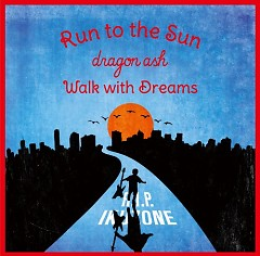 Run to the Sun / Walk with Dreams - Dragon Ash
