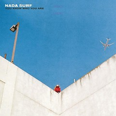 You Know Who You Are  - Nada Surf
