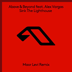 Sink The Lighthouse (Maor Levi Remix) (Single) - Above & Beyond, Alex Vargas