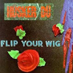 Flip Your Wig - Hüsker Dü