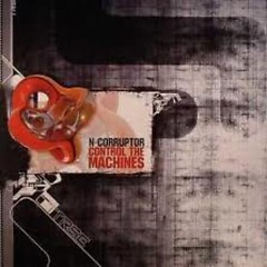 Control The Machines - N- Corruptor