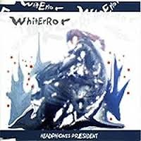 WhitError - HEAD PHONES PRESIDENT