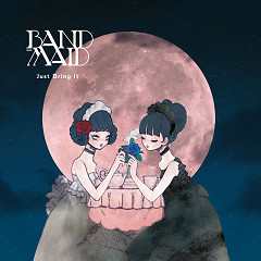 Just Bring It - BAND-MAID