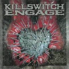 The End Of Heartache (Limited Edition) (CD1) - Killswitch Engage