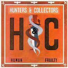 Human Frailty  - Hunters & Collectors
