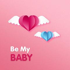 Be My Baby!