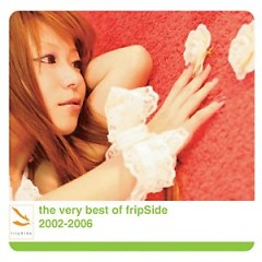 The Very Best Of FripSide 2002 2006 (Sat Side)